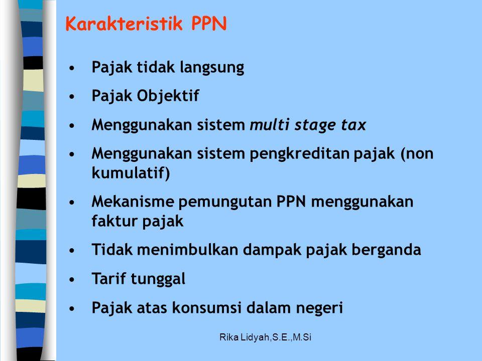 Rika Lidyah,S.E.,M.Si Karakteristik PPN Pajak tidak langsung Pajak Objektif Menggunakan sistem multi stage tax Menggunakan sistem pengkreditan pajak (