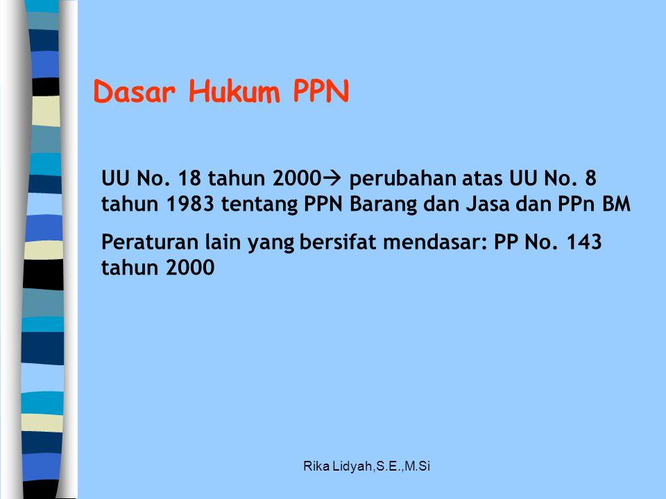 Rika Lidyah,S.E.,M.Si Dasar Hukum PPN UU No. 18 tahun 2000  perubahan atas UU No. 8 tahun 1983 tentang PPN Barang dan Jasa dan PPn BM Peraturan lain