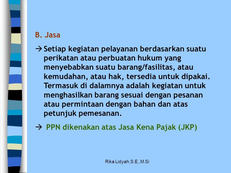 Rika Lidyah,S.E.,M.Si B. Jasa  Setiap kegiatan pelayanan berdasarkan suatu perikatan atau perbuatan hukum yang menyebabkan suatu barang/fasilitas, at
