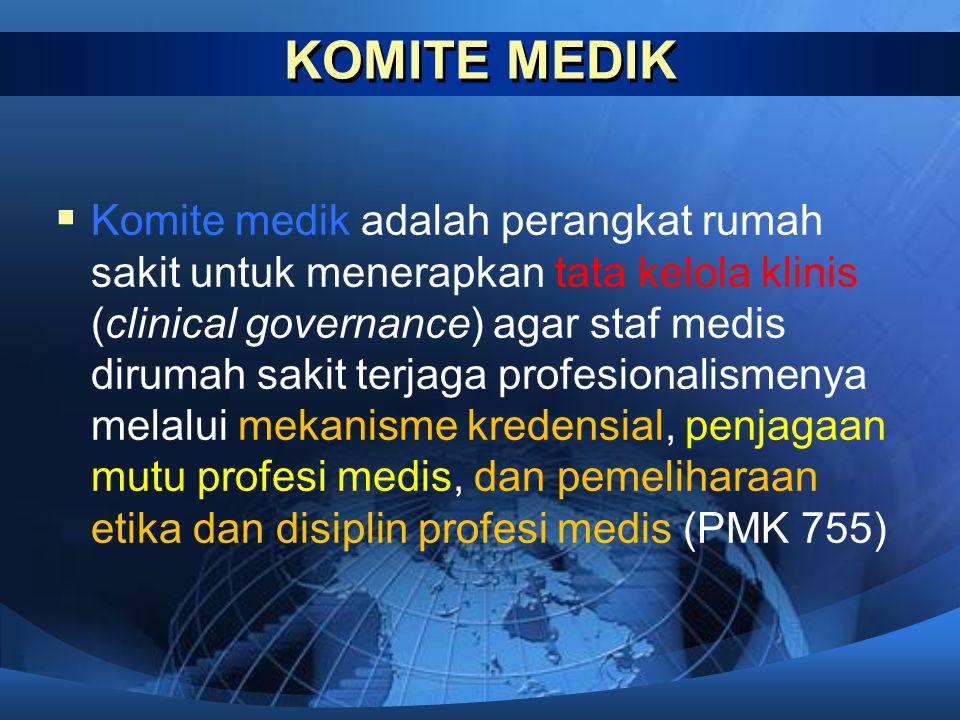 KOMITE MEDIK  Komite medik adalah perangkat rumah sakit untuk menerapkan tata kelola klinis (clinical governance) agar staf medis dirumah sakit terja