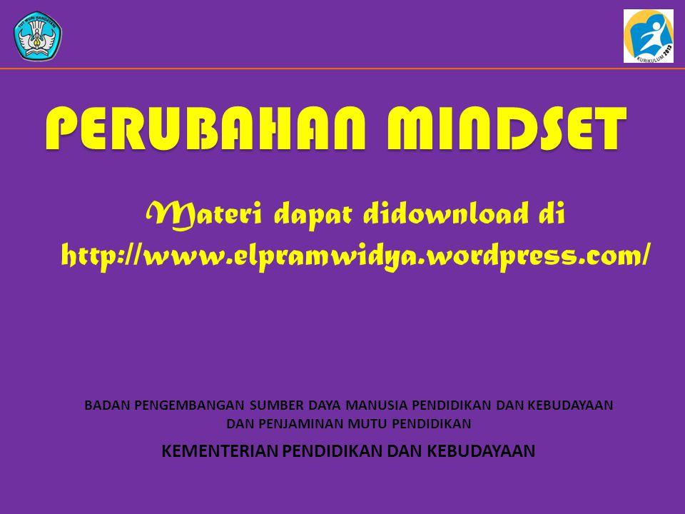 KEMENTERIAN PENDIDIKAN DAN KEBUDAYAAN BADAN PENGEMBANGAN SUMBER DAYA MANUSIA PENDIDIKAN DAN KEBUDAYAAN DAN PENJAMINAN MUTU PENDIDIKAN PERUBAHAN MINDSET Materi dapat didownload di http://www.elpramwidya.wordpress.com/