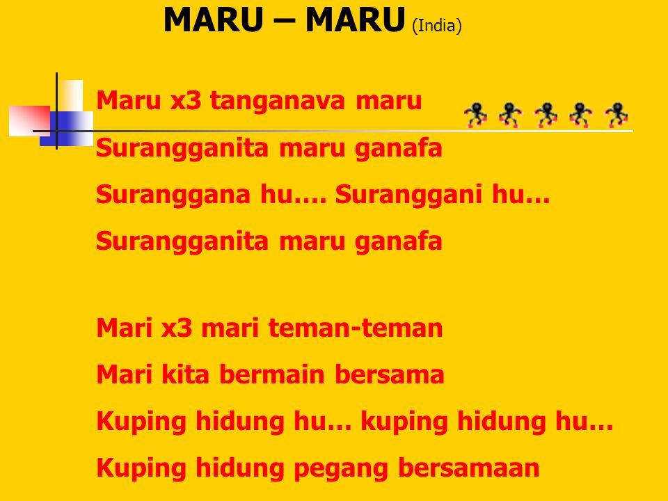 MARU – MARU (India) Maru x3 tanganava maru Surangganita maru ganafa Suranggana hu…. Suranggani hu… Surangganita maru ganafa Mari x3 mari teman-teman M
