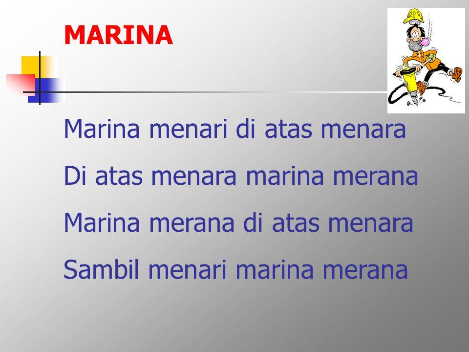 MARINA Marina menari di atas menara Di atas menara marina merana Marina merana di atas menara Sambil menari marina merana