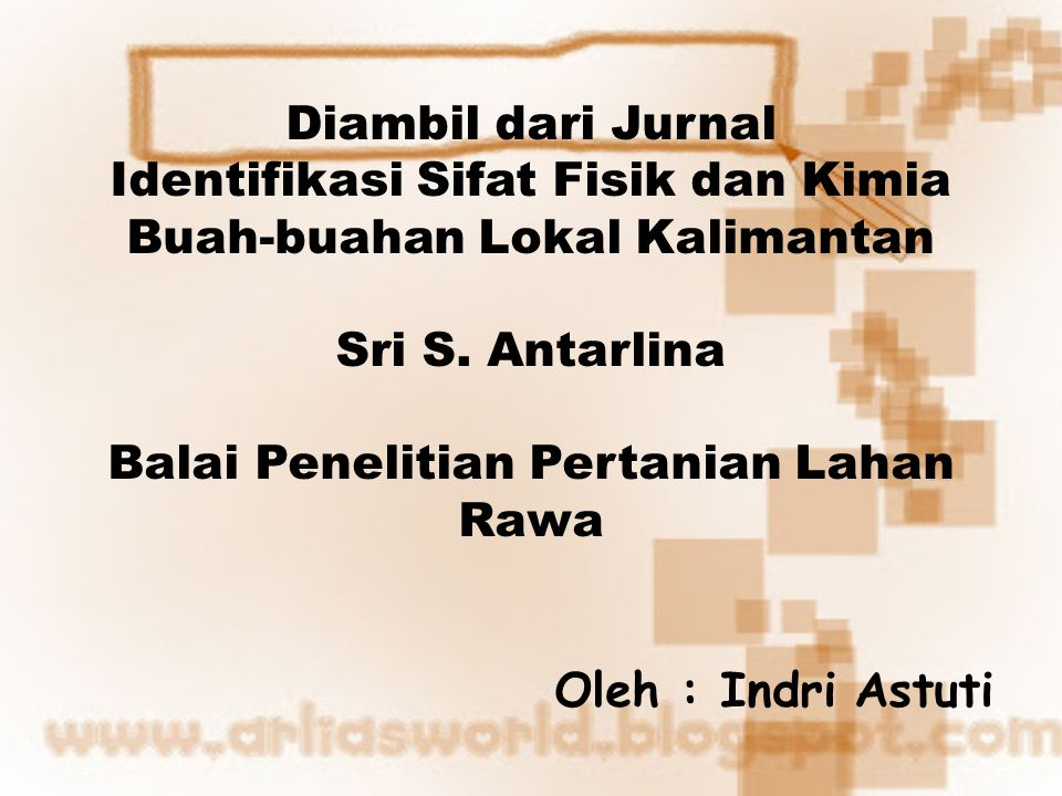 Diambil dari Jurnal Identifikasi Sifat Fisik dan Kimia Buah-buahan Lokal Kalimantan Sri S. Antarlina Balai Penelitian Pertanian Lahan Rawa Oleh : Indr