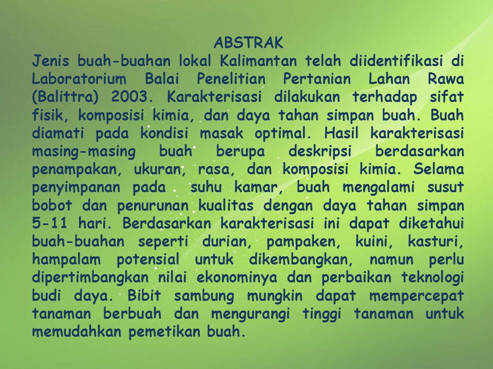 ABSTRAK Jenis buah-buahan lokal Kalimantan telah diidentifikasi di Laboratorium Balai Penelitian Pertanian Lahan Rawa (Balittra) 2003. Karakterisasi d