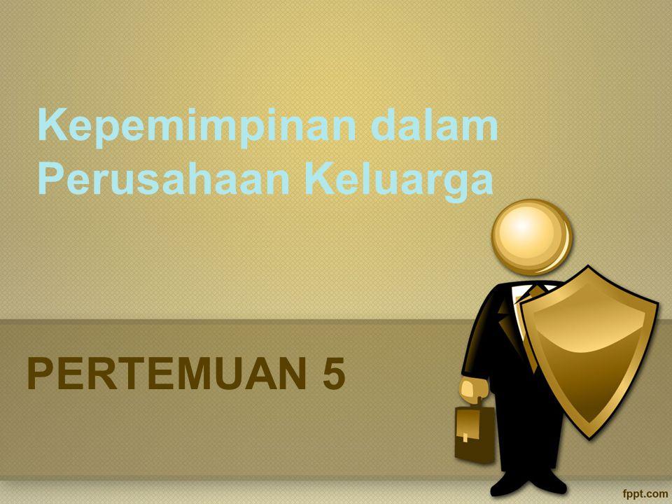PERTEMUAN 5 Kepemimpinan dalam Perusahaan Keluarga
