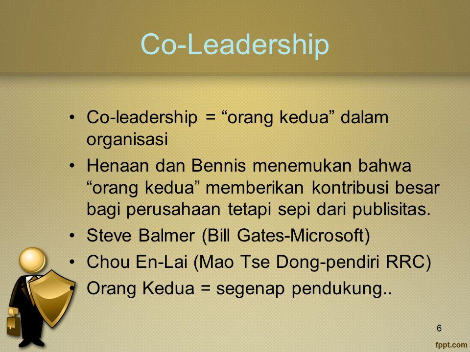 Co-Leadership Co-leadership = orang kedua dalam organisasi Henaan dan Bennis menemukan bahwa orang kedua memberikan kontribusi besar bagi perusahaan tetapi sepi dari publisitas.