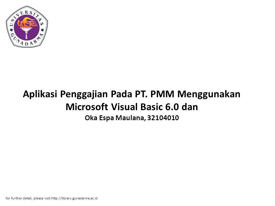 Aplikasi Penggajian Pada PT. PMM Menggunakan Microsoft Visual Basic 6.0 dan Oka Espa Maulana, 32104010 for further detail, please visit http://library