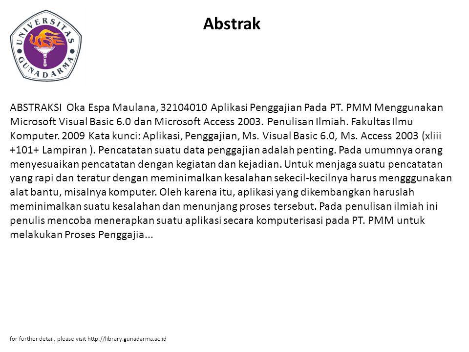 Abstrak ABSTRAKSI Oka Espa Maulana, 32104010 Aplikasi Penggajian Pada PT. PMM Menggunakan Microsoft Visual Basic 6.0 dan Microsoft Access 2003. Penuli