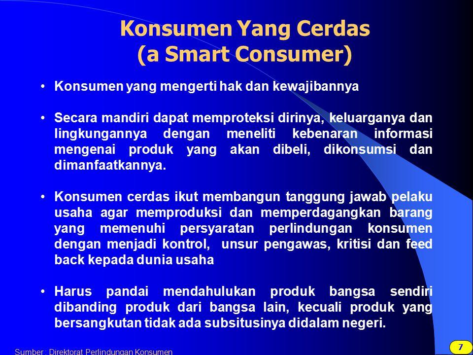 77 Sumber : Direktorat Perlindungan Konsumen Konsumen Yang Cerdas (a Smart Consumer) Konsumen yang mengerti hak dan kewajibannya Secara mandiri dapat