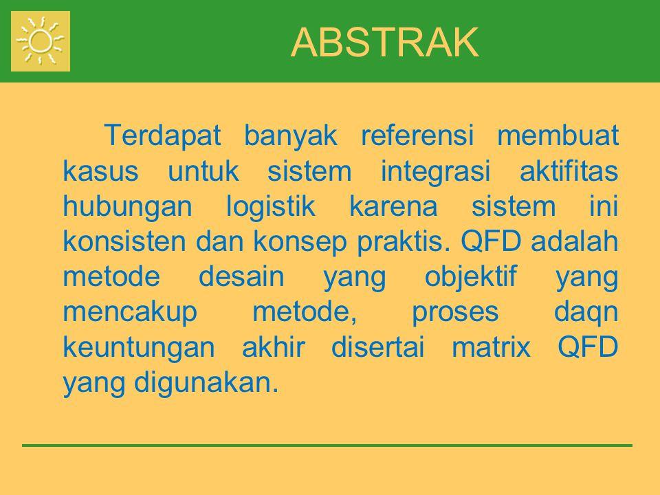ABSTRAK Terdapat banyak referensi membuat kasus untuk sistem integrasi aktifitas hubungan logistik karena sistem ini konsisten dan konsep praktis. QFD