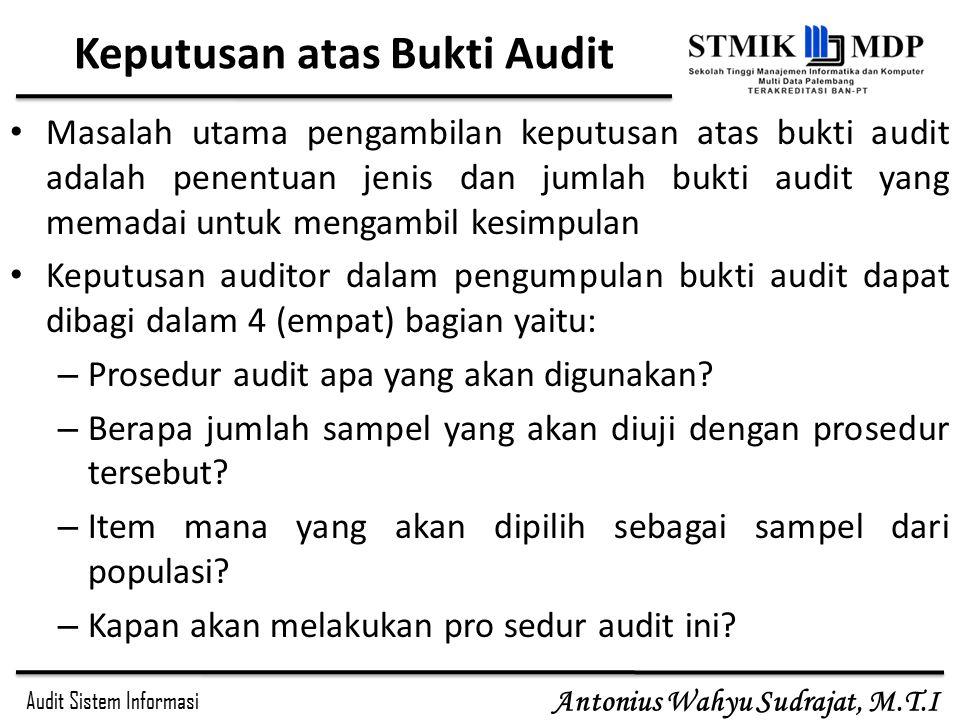 Audit Sistem Informasi Antonius Wahyu Sudrajat, M.T.I Keputusan atas Bukti Audit Masalah utama pengambilan keputusan atas bukti audit adalah penentuan