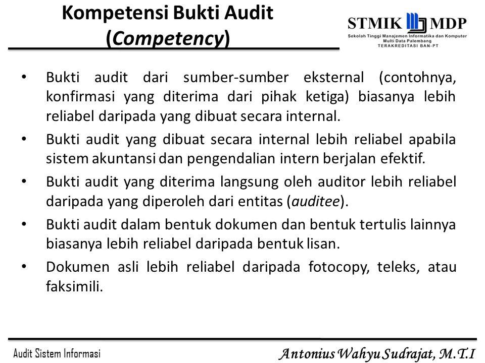 Audit Sistem Informasi Antonius Wahyu Sudrajat, M.T.I Kompetensi Bukti Audit (Competency) Bukti audit dari sumber-sumber eksternal (contohnya, konfirm