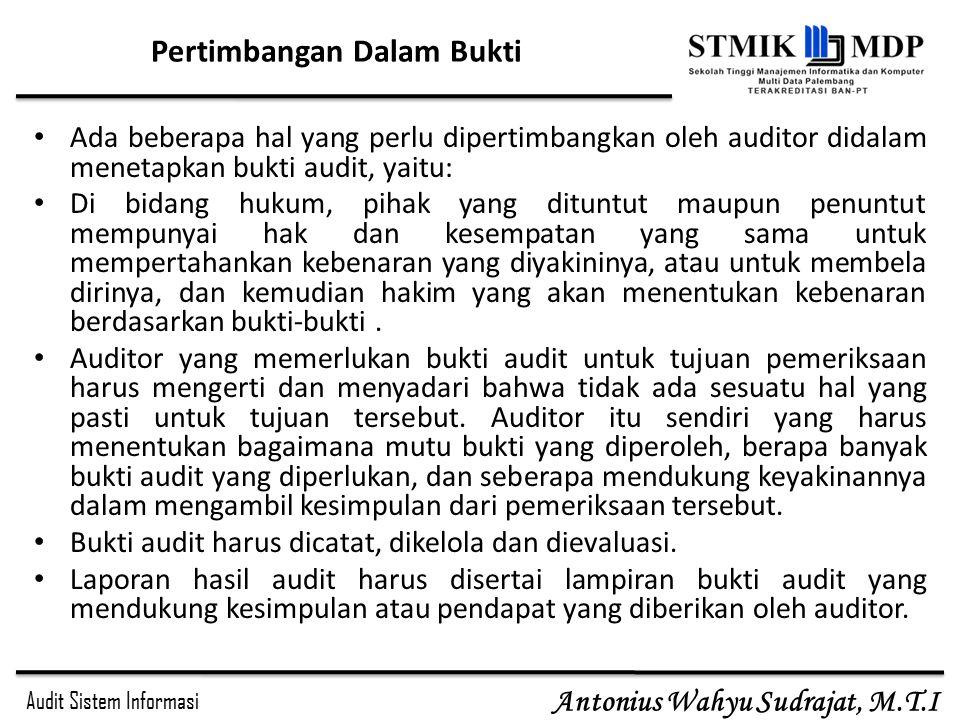 Audit Sistem Informasi Antonius Wahyu Sudrajat, M.T.I Pertimbangan Dalam Bukti Ada beberapa hal yang perlu dipertimbangkan oleh auditor didalam meneta