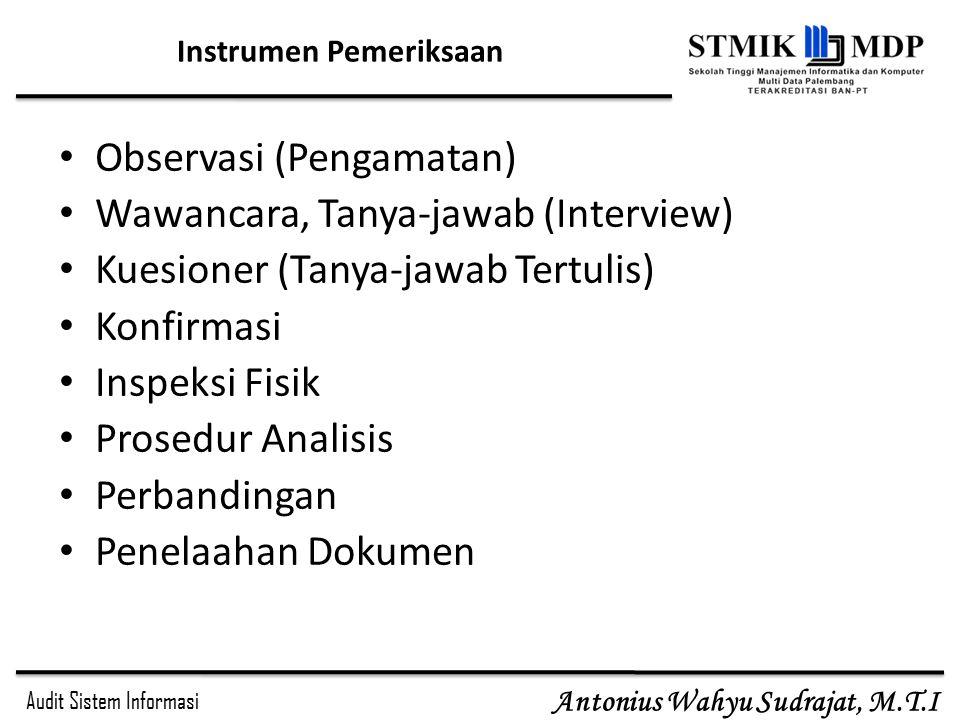 Audit Sistem Informasi Antonius Wahyu Sudrajat, M.T.I Instrumen Pemeriksaan Observasi (Pengamatan) Wawancara, Tanya-jawab (Interview) Kuesioner (Tanya