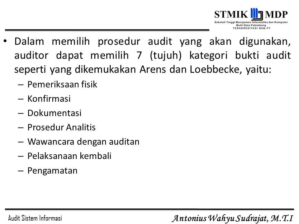 Audit Sistem Informasi Antonius Wahyu Sudrajat, M.T.I Dalam memilih prosedur audit yang akan digunakan, auditor dapat memilih 7 (tujuh) kategori bukti