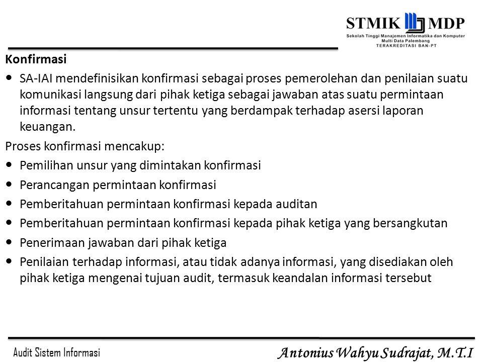 Audit Sistem Informasi Antonius Wahyu Sudrajat, M.T.I Konfirmasi SA-IAI mendefinisikan konfirmasi sebagai proses pemerolehan dan penilaian suatu komun