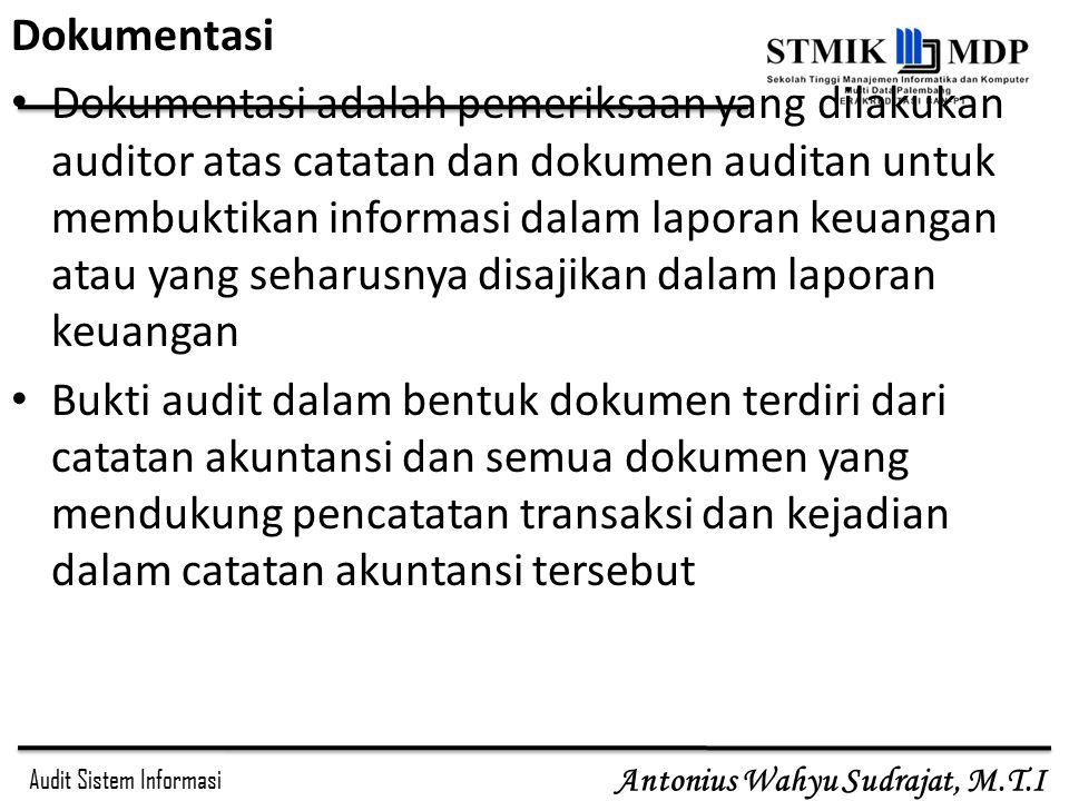 Audit Sistem Informasi Antonius Wahyu Sudrajat, M.T.I Dokumentasi Dokumentasi adalah pemeriksaan yang dilakukan auditor atas catatan dan dokumen audit