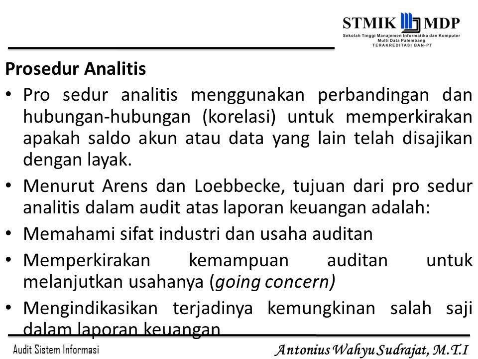 Audit Sistem Informasi Antonius Wahyu Sudrajat, M.T.I Prosedur Analitis Pro sedur analitis menggunakan perbandingan dan hubungan-hubungan (korelasi) u