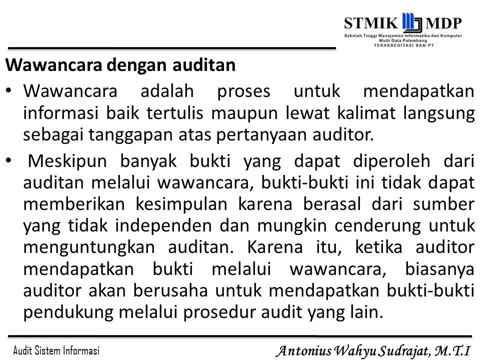 Audit Sistem Informasi Antonius Wahyu Sudrajat, M.T.I Wawancara dengan auditan Wawancara adalah proses untuk mendapatkan informasi baik tertulis maupu