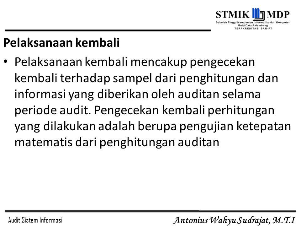 Audit Sistem Informasi Antonius Wahyu Sudrajat, M.T.I Pelaksanaan kembali Pelaksanaan kembali mencakup pengecekan kembali terhadap sampel dari penghit