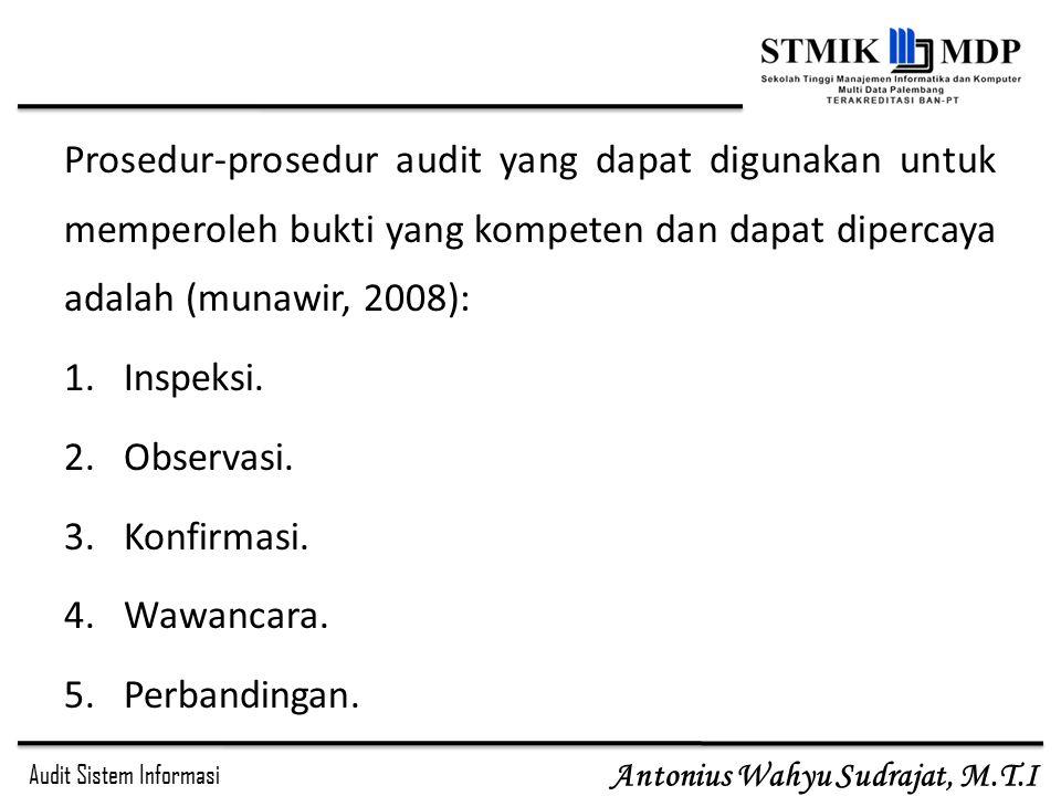 Audit Sistem Informasi Antonius Wahyu Sudrajat, M.T.I Prosedur-prosedur audit yang dapat digunakan untuk memperoleh bukti yang kompeten dan dapat dipe