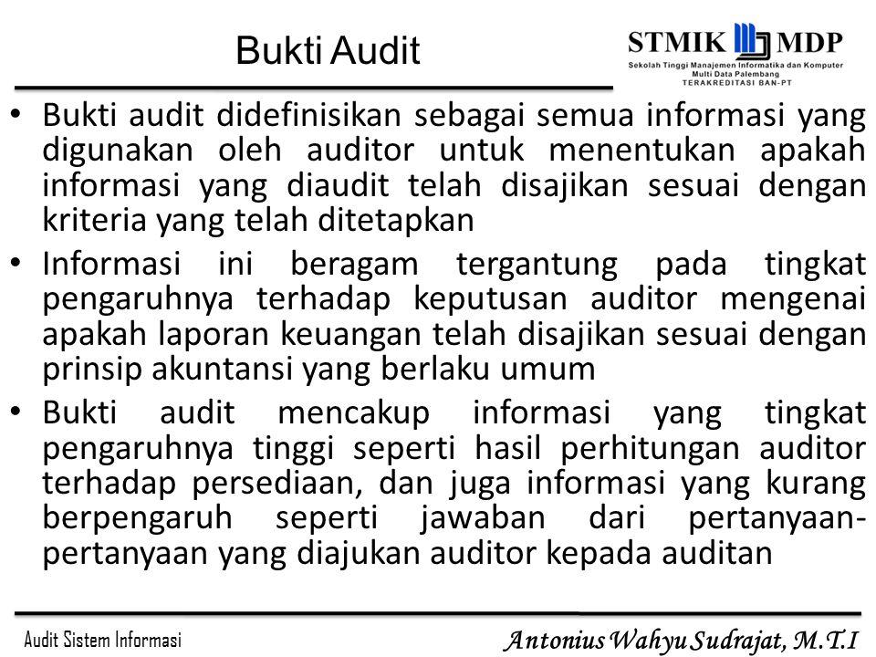 Audit Sistem Informasi Antonius Wahyu Sudrajat, M.T.I Bukti audit didefinisikan sebagai semua informasi yang digunakan oleh auditor untuk menentukan a