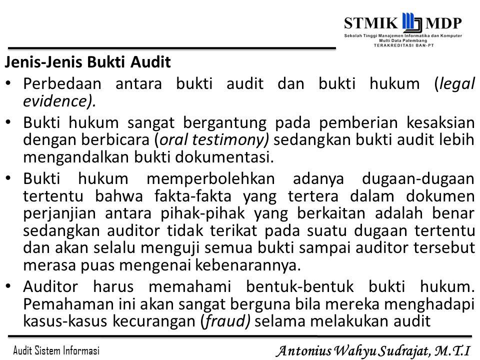 Audit Sistem Informasi Antonius Wahyu Sudrajat, M.T.I Jenis-Jenis Bukti Audit Perbedaan antara bukti audit dan bukti hukum (legal evidence). Bukti huk