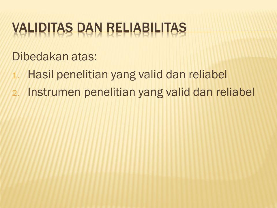 Dibedakan atas: 1. Hasil penelitian yang valid dan reliabel 2.