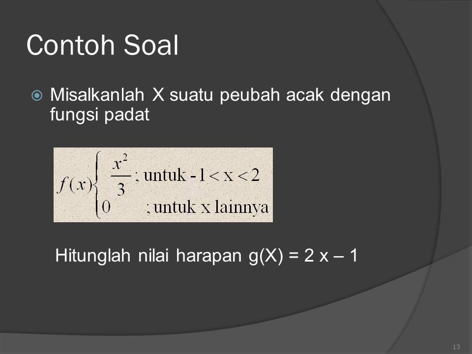Contoh Soal  Misalkanlah X suatu peubah acak dengan fungsi padat Hitunglah nilai harapan g(X) = 2 x – 1 13
