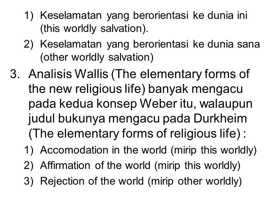 1)Keselamatan yang berorientasi ke dunia ini (this worldly salvation). 2)Keselamatan yang berorientasi ke dunia sana (other worldly salvation) 3.Anali