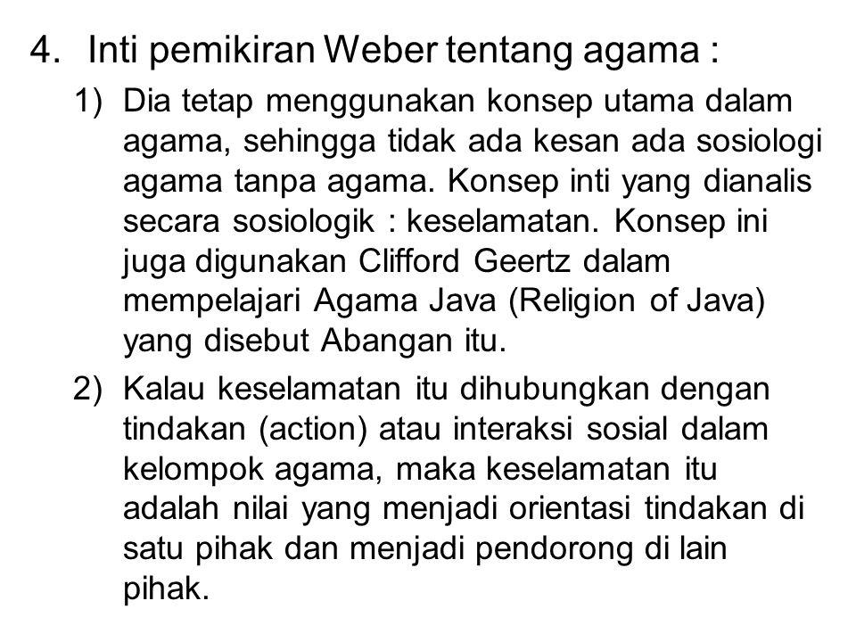4.Inti pemikiran Weber tentang agama : 1)Dia tetap menggunakan konsep utama dalam agama, sehingga tidak ada kesan ada sosiologi agama tanpa agama. Kon
