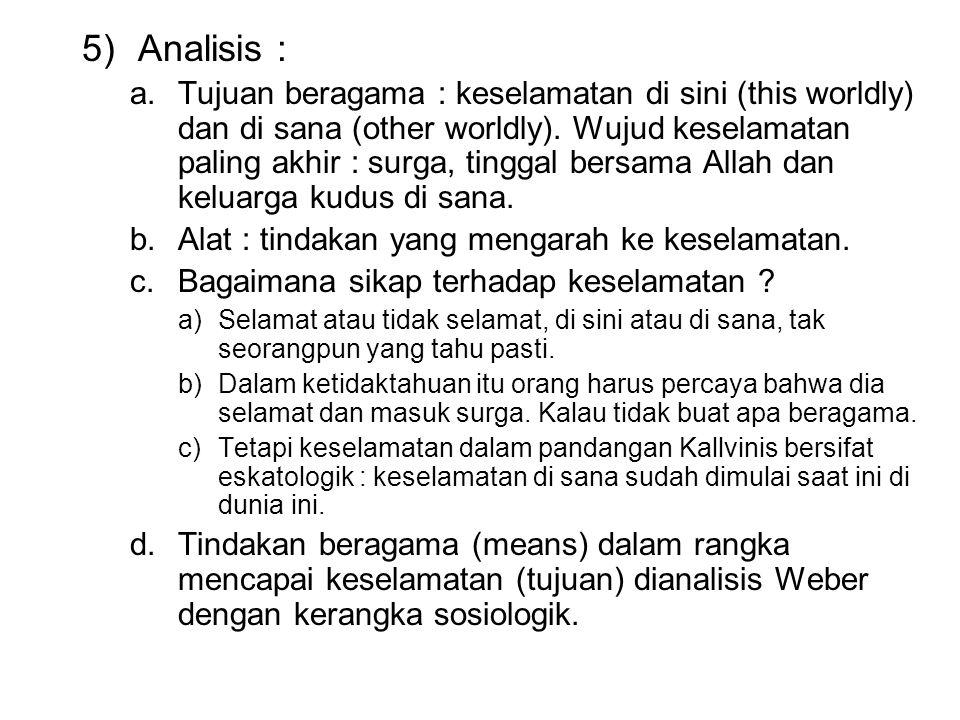5)Analisis : a.Tujuan beragama : keselamatan di sini (this worldly) dan di sana (other worldly). Wujud keselamatan paling akhir : surga, tinggal bersa