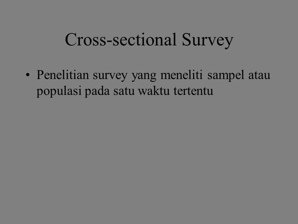 Cross-sectional Survey Penelitian survey yang meneliti sampel atau populasi pada satu waktu tertentu