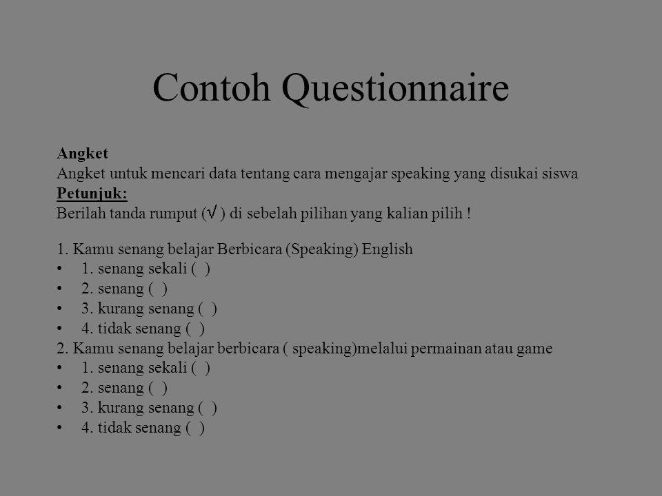 Contoh Questionnaire Angket Angket untuk mencari data tentang cara mengajar speaking yang disukai siswa Petunjuk: Berilah tanda rumput (  ) di sebelah pilihan yang kalian pilih .