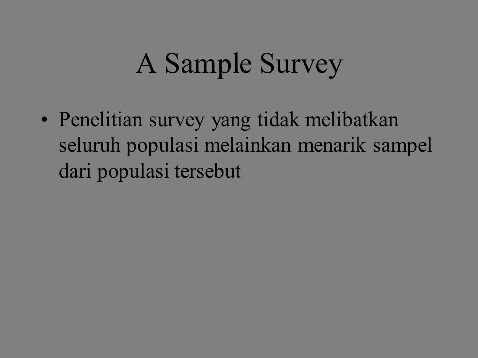 Contoh Penelitian Survey Judul: THE DESCRIPTION OF BILINGUAL CLASS PROGRAMS CONDUCTED IN SENIOR HIGH SCHOOLS IN LAMPUNG PROVINCE Research Question: How is the bilingual class Senior programs conducted in high schools in Lampung Province.