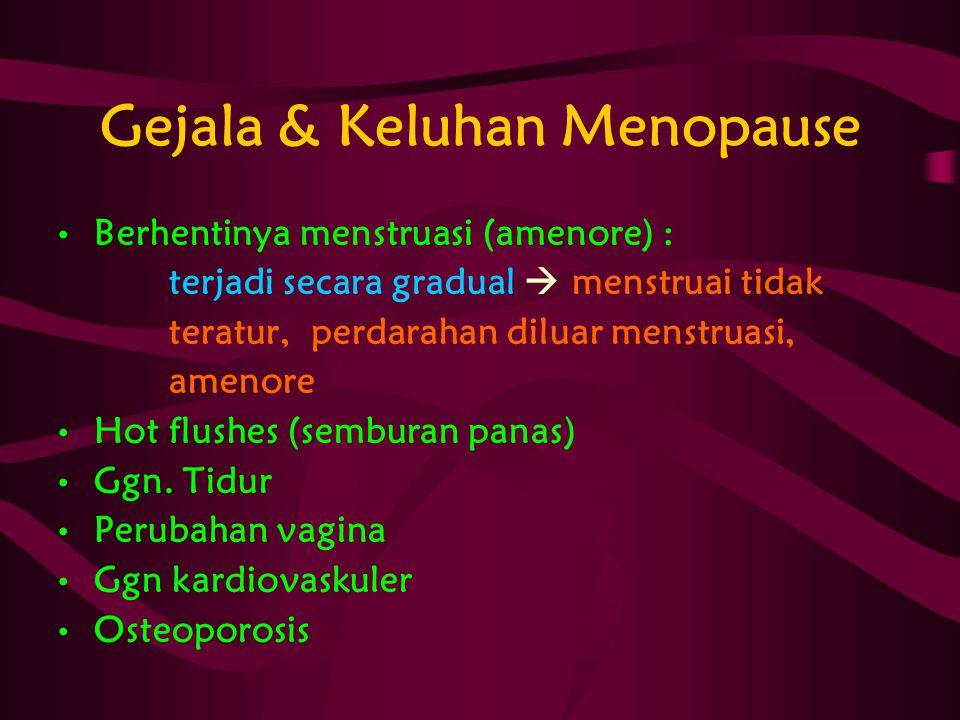 Gejala & Keluhan Menopause Berhentinya menstruasi (amenore) : terjadi secara gradual  menstruai tidak teratur, perdarahan diluar menstruasi, amenore