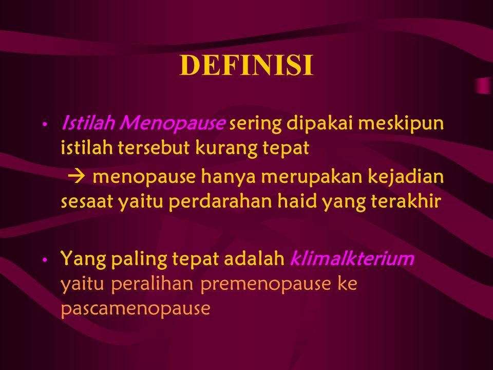 DEFINISI Istilah Menopause sering dipakai meskipun istilah tersebut kurang tepat  menopause hanya merupakan kejadian sesaat yaitu perdarahan haid yan