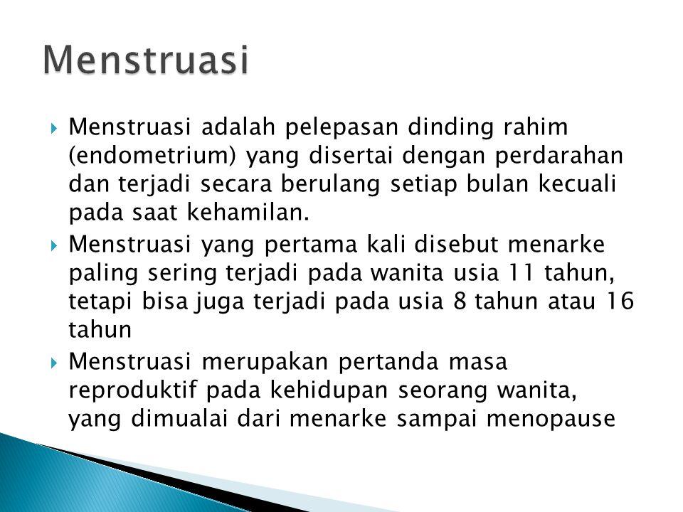  Menstruasi adalah pelepasan dinding rahim (endometrium) yang disertai dengan perdarahan dan terjadi secara berulang setiap bulan kecuali pada saat k