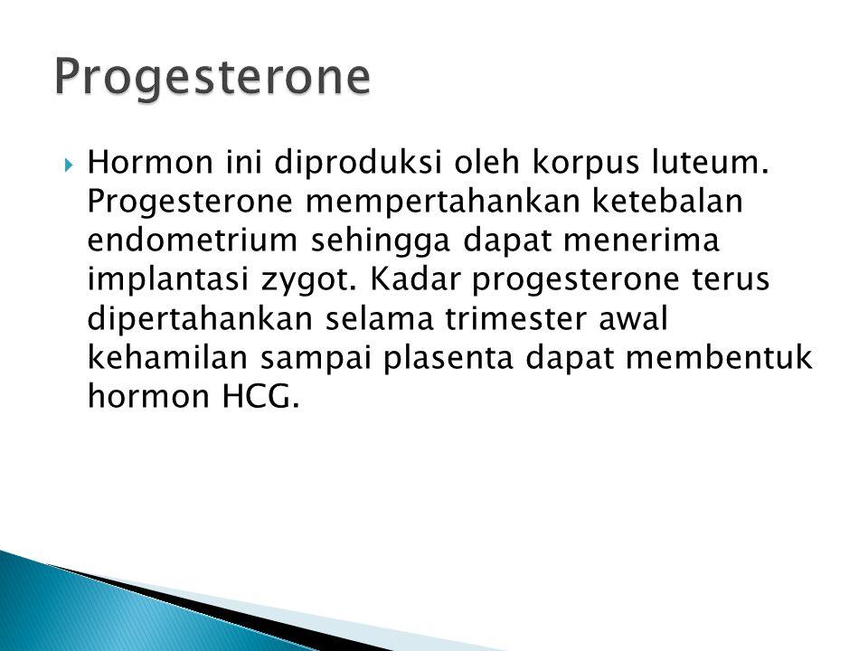  Hormon ini diproduksi oleh korpus luteum. Progesterone mempertahankan ketebalan endometrium sehingga dapat menerima implantasi zygot. Kadar progeste