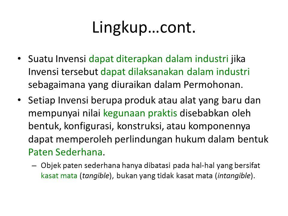 Lingkup…cont. Suatu Invensi dapat diterapkan dalam industri jika Invensi tersebut dapat dilaksanakan dalam industri sebagaimana yang diuraikan dalam P