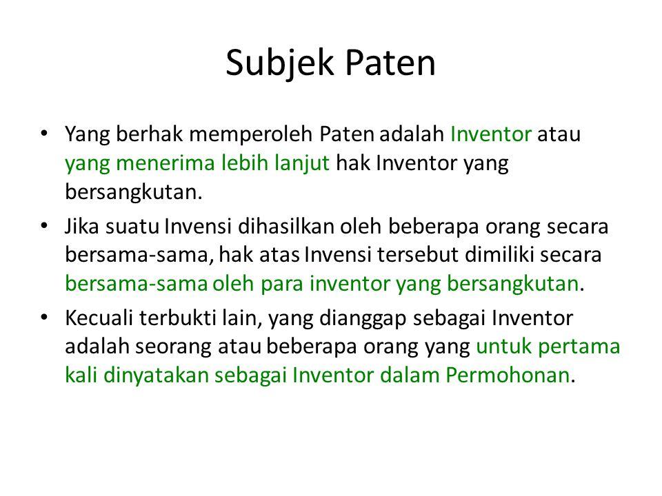 Subjek Paten Yang berhak memperoleh Paten adalah Inventor atau yang menerima lebih lanjut hak Inventor yang bersangkutan. Jika suatu Invensi dihasilka