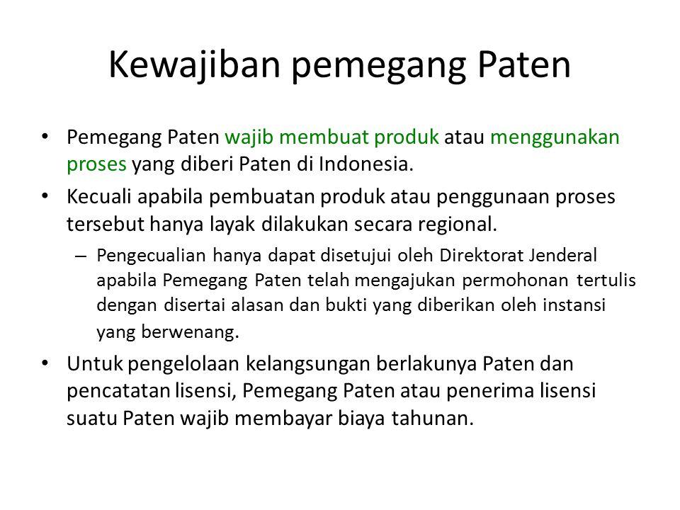 Kewajiban pemegang Paten Pemegang Paten wajib membuat produk atau menggunakan proses yang diberi Paten di Indonesia. Kecuali apabila pembuatan produk