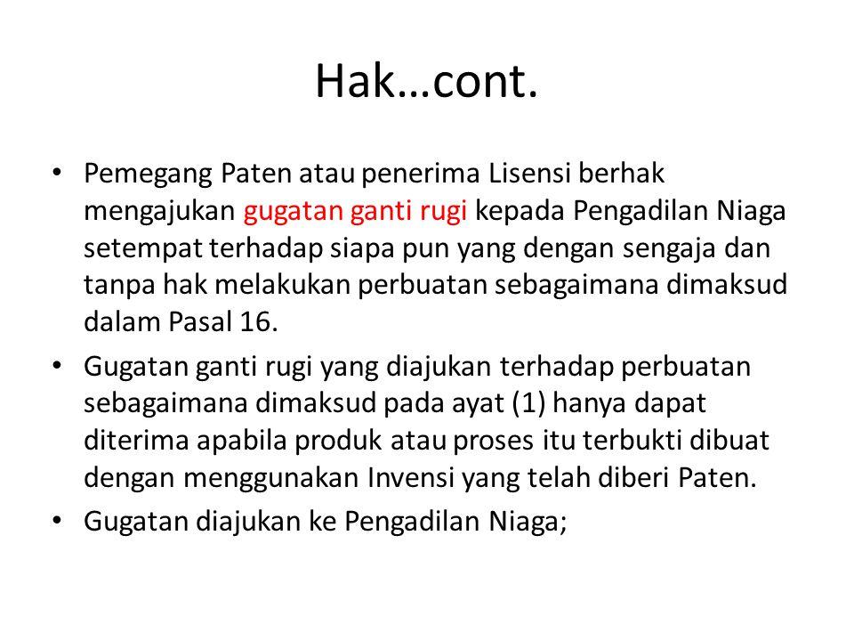 Hak…cont. Pemegang Paten atau penerima Lisensi berhak mengajukan gugatan ganti rugi kepada Pengadilan Niaga setempat terhadap siapa pun yang dengan se