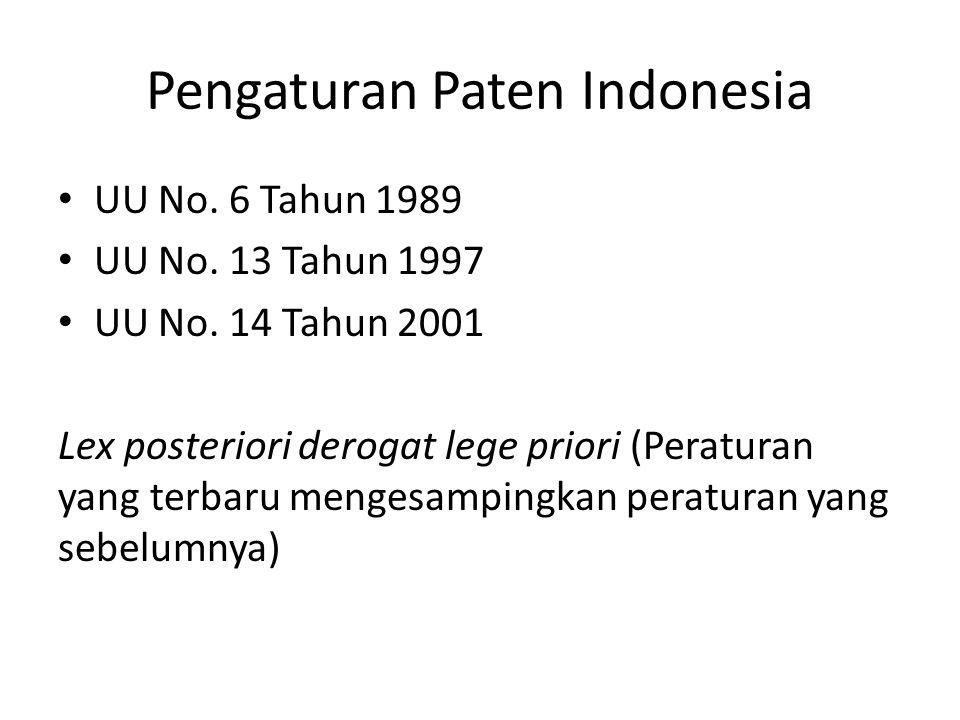 Pengaturan Paten Indonesia UU No. 6 Tahun 1989 UU No. 13 Tahun 1997 UU No. 14 Tahun 2001 Lex posteriori derogat lege priori (Peraturan yang terbaru me