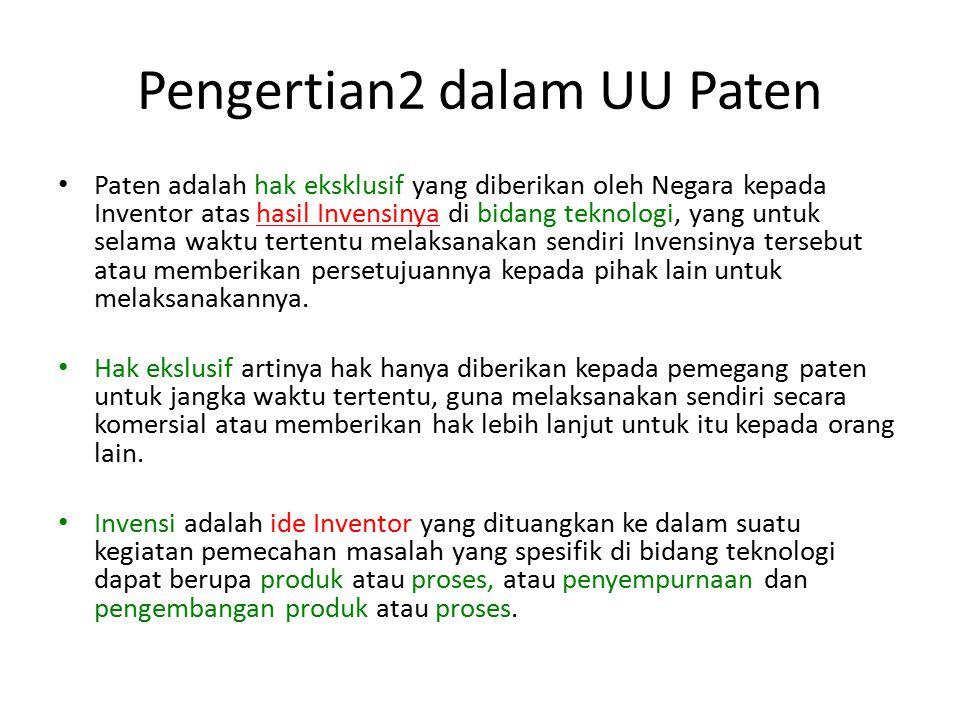 Pengertian2 dalam UU Paten Paten adalah hak eksklusif yang diberikan oleh Negara kepada Inventor atas hasil Invensinya di bidang teknologi, yang untuk