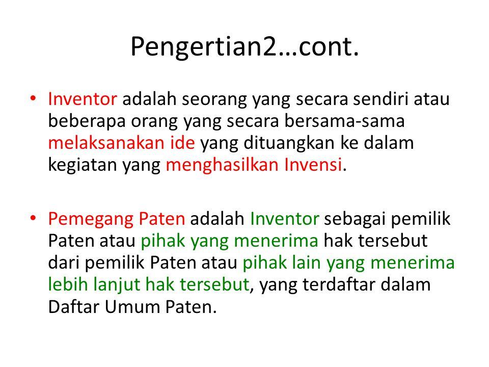 Pengertian2…cont. Inventor adalah seorang yang secara sendiri atau beberapa orang yang secara bersama-sama melaksanakan ide yang dituangkan ke dalam k