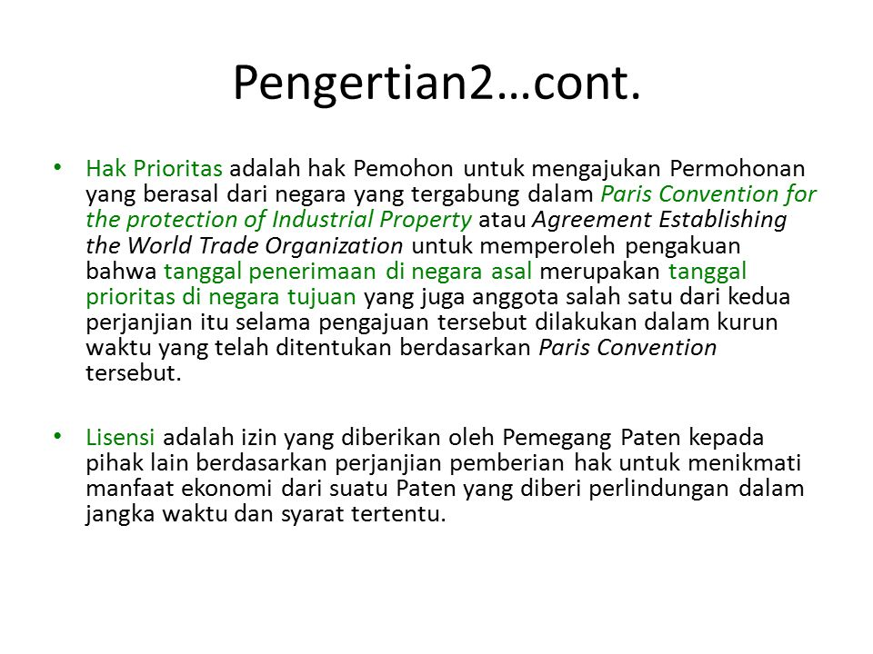 Pengertian2…cont. Hak Prioritas adalah hak Pemohon untuk mengajukan Permohonan yang berasal dari negara yang tergabung dalam Paris Convention for the