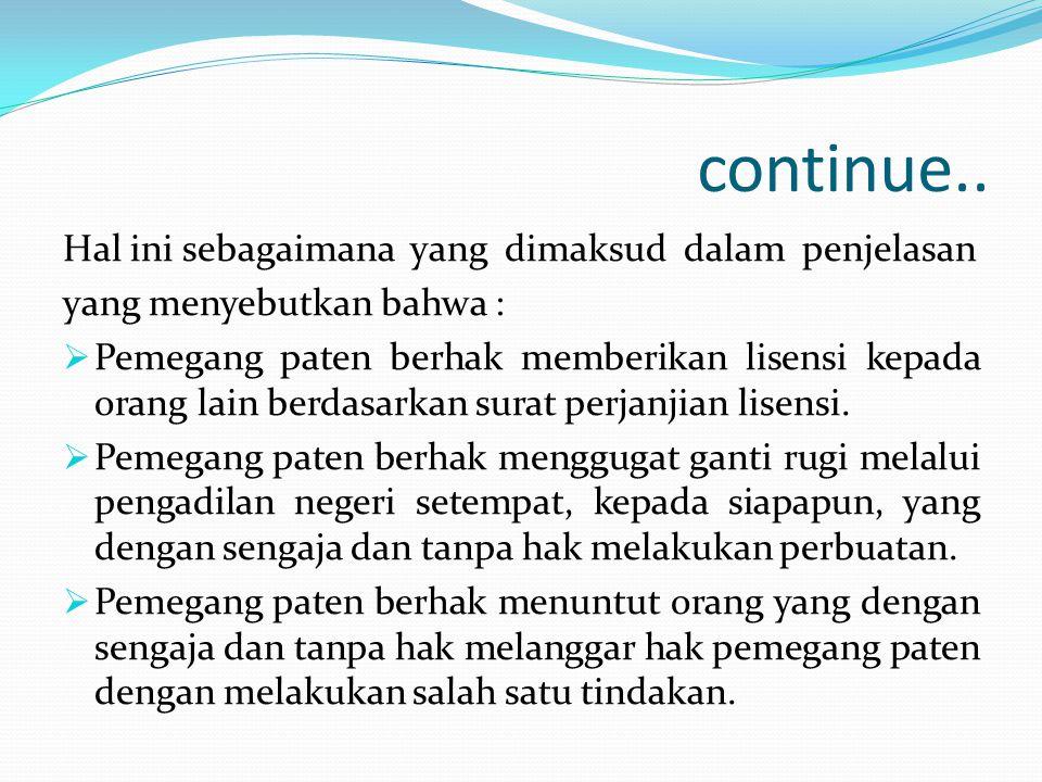 continue.. Hal ini sebagaimana yang dimaksud dalam penjelasan yang menyebutkan bahwa :  Pemegang paten berhak memberikan lisensi kepada orang lain be