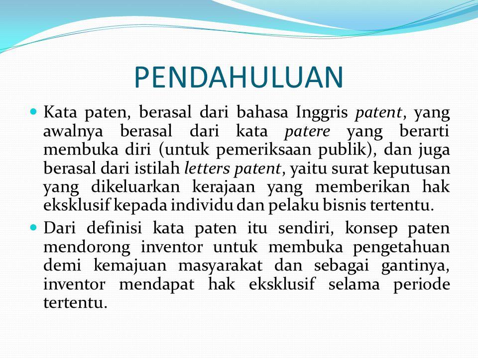 PENDAHULUAN Kata paten, berasal dari bahasa Inggris patent, yang awalnya berasal dari kata patere yang berarti membuka diri (untuk pemeriksaan publik)